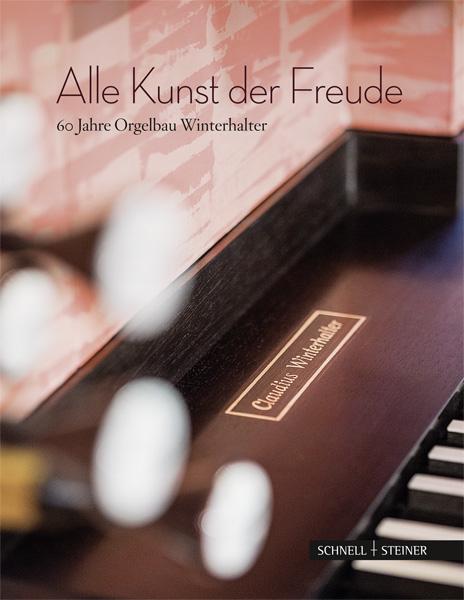 Alle Kunst der Freude 60 Jahre Orgelbau Winterhalter