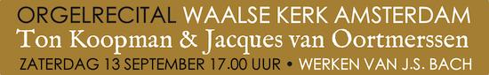 Orgelrecital Waalse Kerk Amsterdam Ton Koopman en Jacques van Oortmerssn