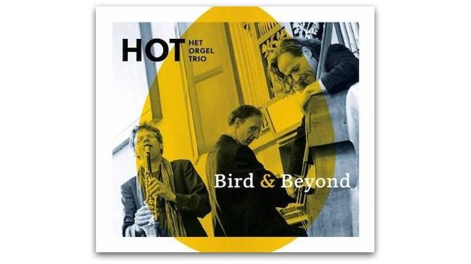 HOT Het Orgel Trio Bird & Beyond