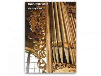 Albert de Klerk Tien Orgelwerken
