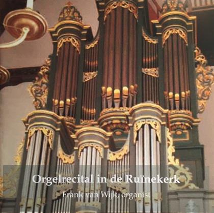 Orgelrecital in de Ruïnekerk Frank van Wijk organist