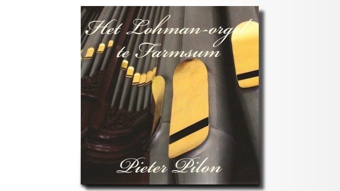cd Pieter Pilon Lohman orgel Farmsum